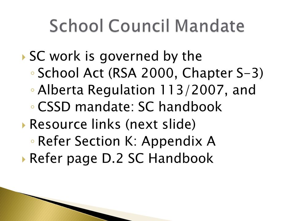  SC work is governed by the ◦ School Act (RSA 2000, Chapter S-3) ◦ Alberta Regulation 113/2007, and ◦ CSSD mandate: SC handbook  Resource links (nex