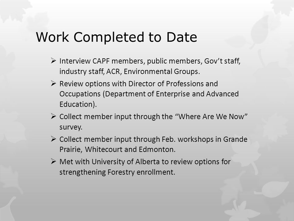 Work Completed to Date  Interview CAPF members, public members, Gov't staff, industry staff, ACR, Environmental Groups.