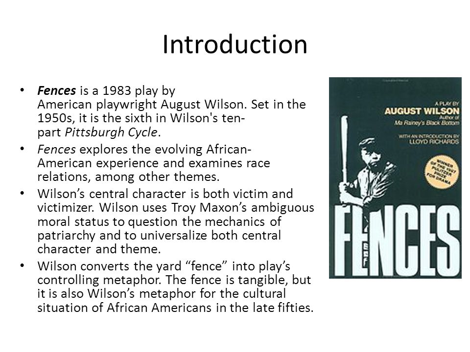 Introduction Fences is a 1983 play by American playwright August Wilson.