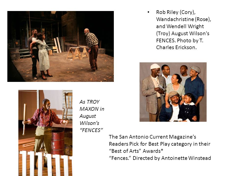 Rob Riley (Cory), Wandachristine (Rose), and Wendell Wright (Troy) August Wilson s FENCES.