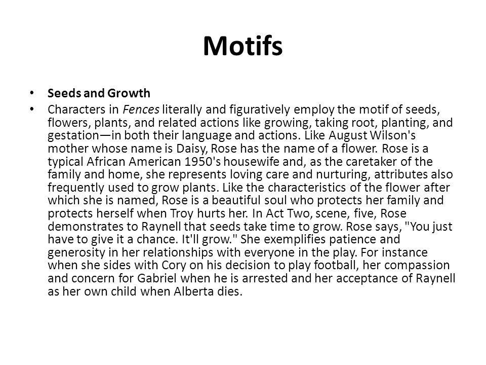 Motifs Seeds and Growth Characters in Fences literally and figuratively employ the motif of seeds, flowers, plants, and related actions like growing, taking root, planting, and gestation—in both their language and actions.