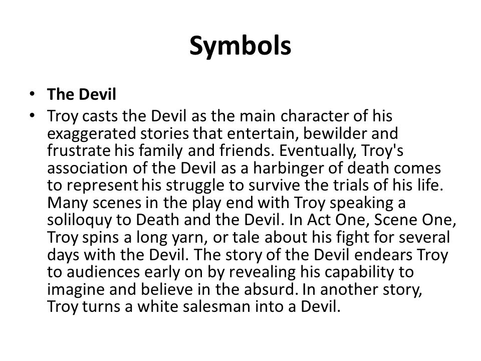 Symbols The Devil Troy casts the Devil as the main character of his exaggerated stories that entertain, bewilder and frustrate his family and friends.