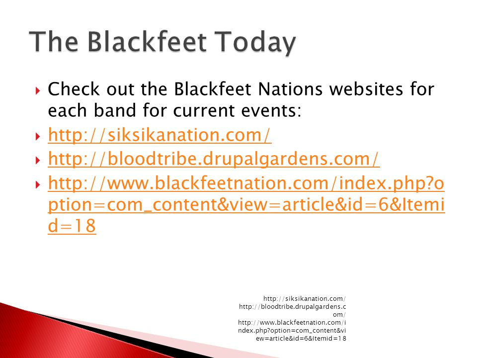  Check out the Blackfeet Nations websites for each band for current events:  http://siksikanation.com/ http://siksikanation.com/  http://bloodtribe