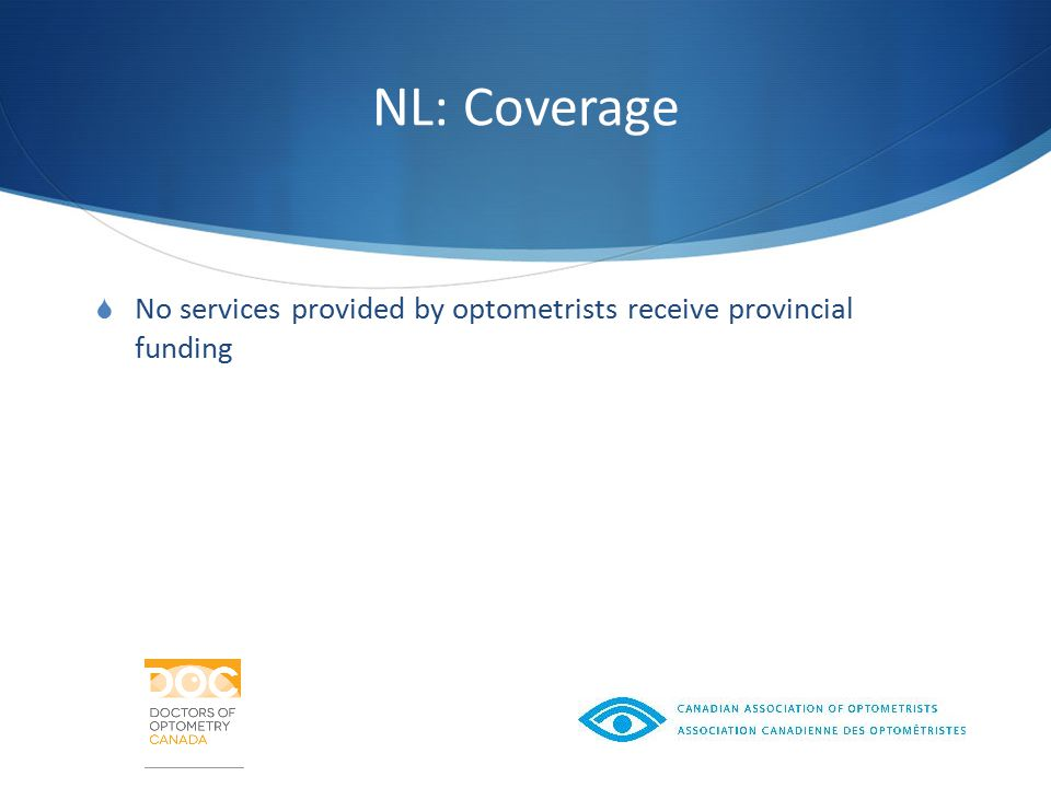 NL: Coverage  No services provided by optometrists receive provincial funding