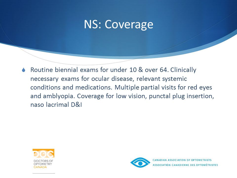 NS: Coverage  Routine biennial exams for under 10 & over 64.