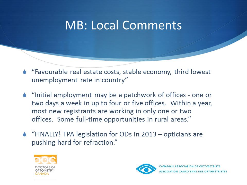 MB: Local Comments  Favourable real estate costs, stable economy, third lowest unemployment rate in country  Initial employment may be a patchwork of offices - one or two days a week in up to four or five offices.