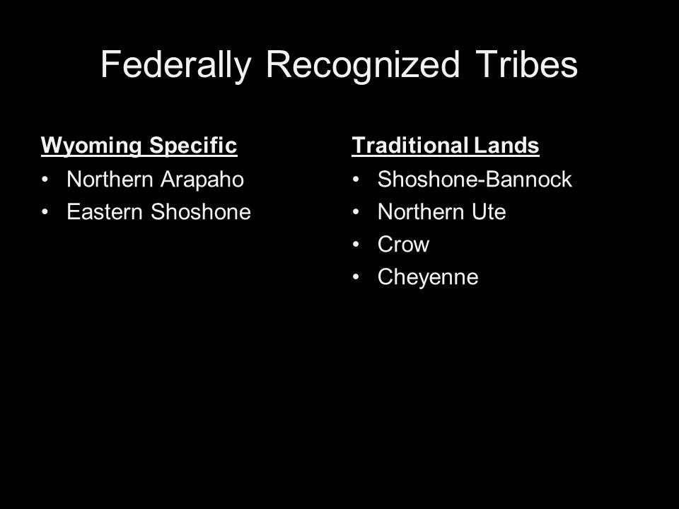 Federally Recognized Tribes Wyoming Specific Northern Arapaho Eastern Shoshone Traditional Lands Shoshone-Bannock Northern Ute Crow Cheyenne