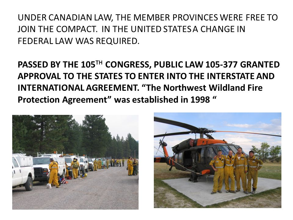 KEY POINTS THIS COMPACT PROVIDES FLEXIBILITY IN EXCHANGING FIREFIGHTING RESOURCES EXCLUSIVE OF CANADIAN AND U.S FEDERAL MOBILIZATION SYSTEMS.