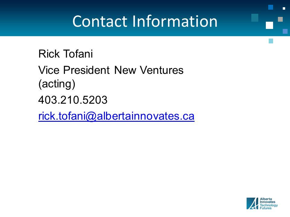 Contact Information Rick Tofani Vice President New Ventures (acting) 403.210.5203 rick.tofani@albertainnovates.ca