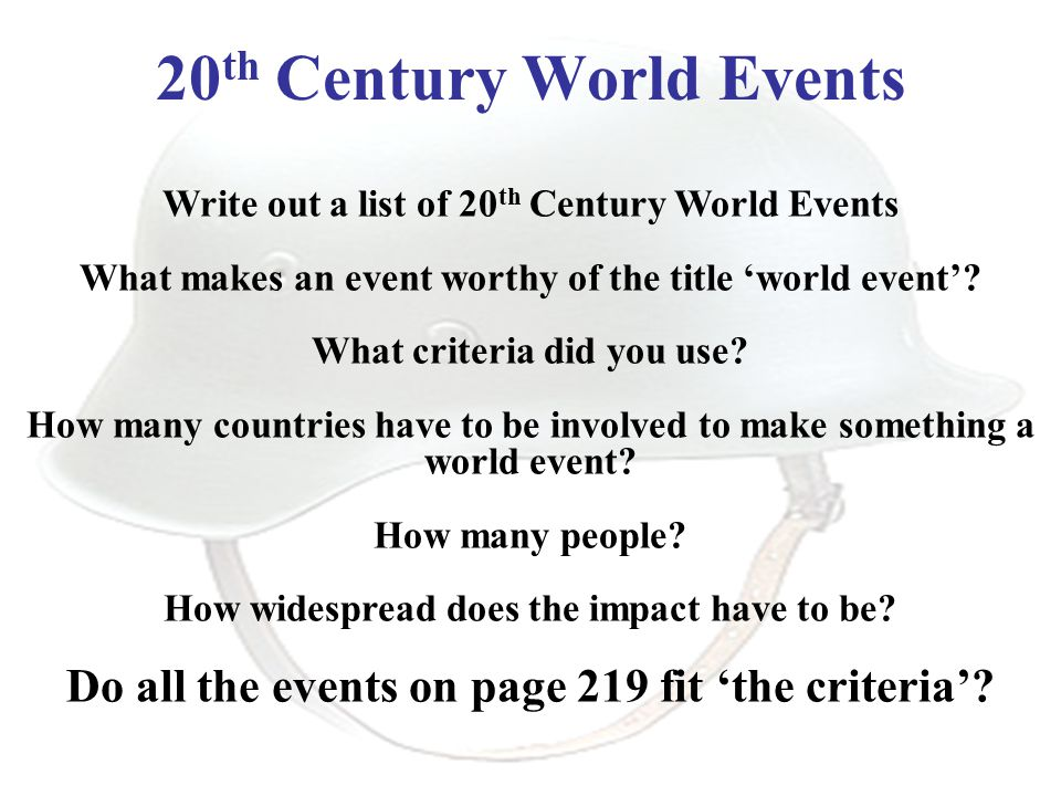 20 th Century World Events Write out a list of 20 th Century World Events What makes an event worthy of the title 'world event'.