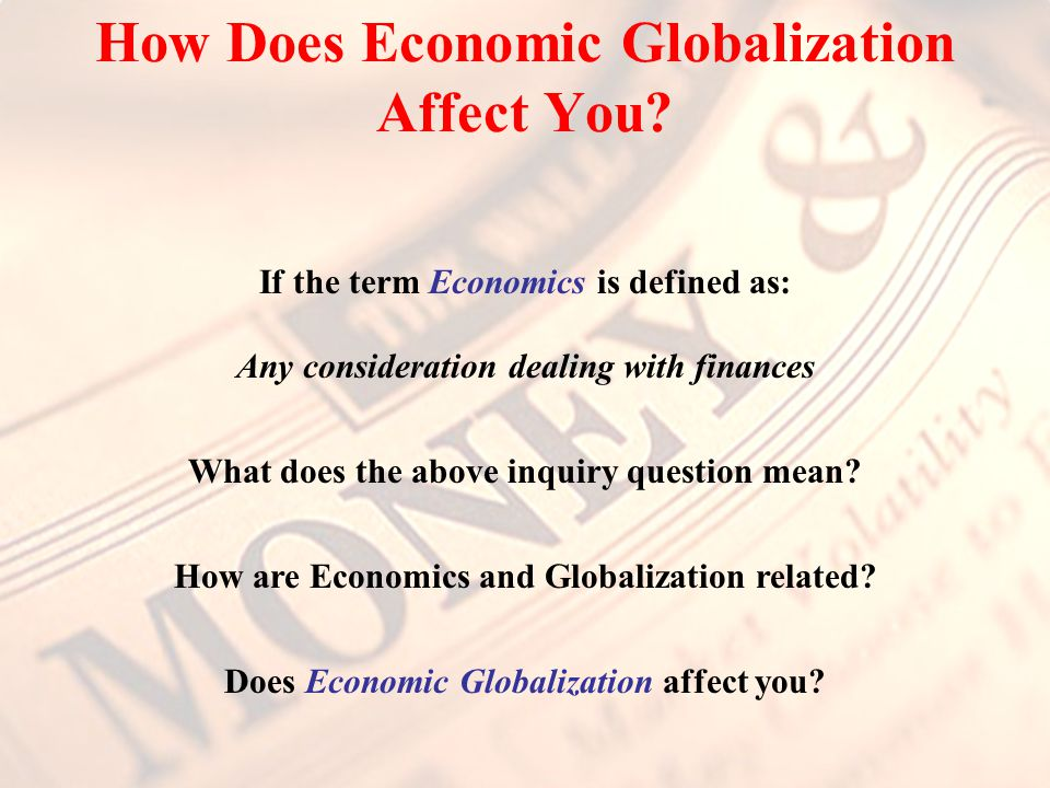 How Does Economic Globalization Affect You.