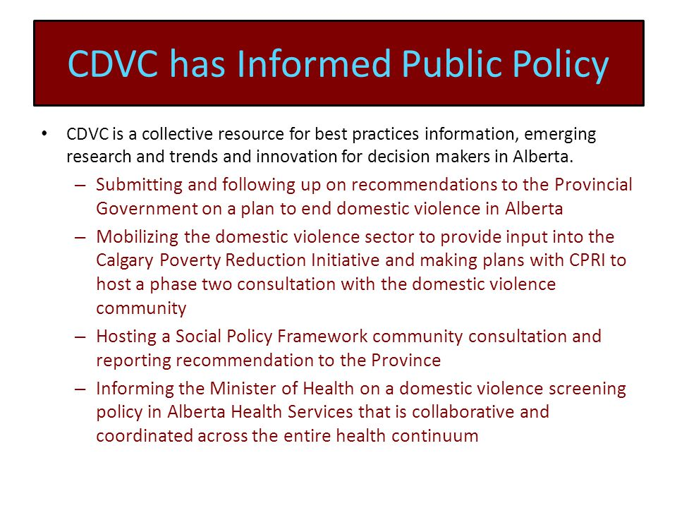 CDVC has Informed Public Policy CDVC is a collective resource for best practices information, emerging research and trends and innovation for decision makers in Alberta.