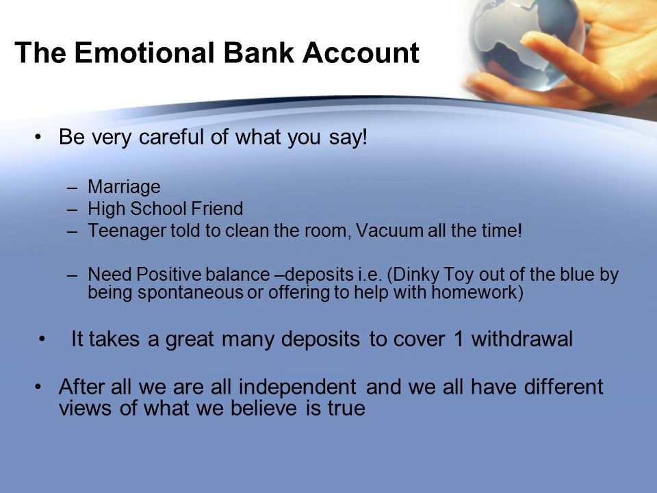 Emotional Bank Account Exercise In your groups compare two scenarios where: –1.