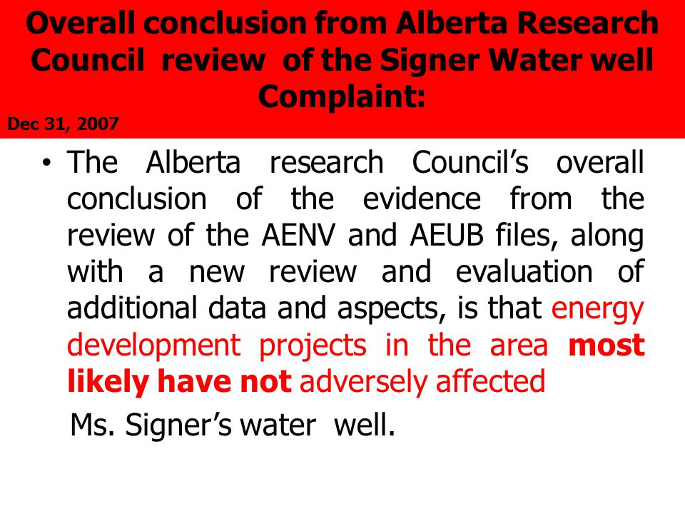 The Alberta research Council's overall conclusion of the evidence from the review of the AENV and AEUB files, along with a new review and evaluation of additional data and aspects, is that energy development projects in the area most likely have not adversely affected Ms.