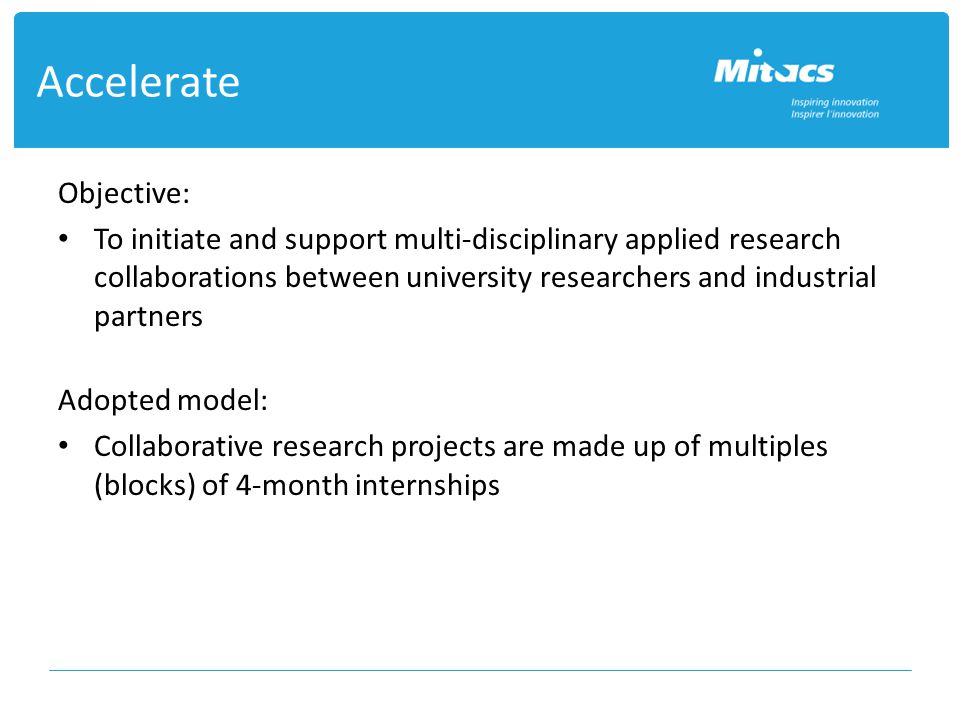 Accelerate Objective: To initiate and support multi-disciplinary applied research collaborations between university researchers and industrial partner