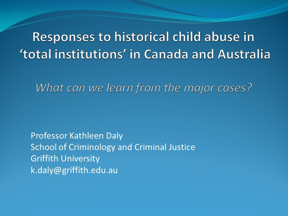 Professor Kathleen Daly School of Criminology and Criminal Justice Griffith University k.daly@griffith.edu.au