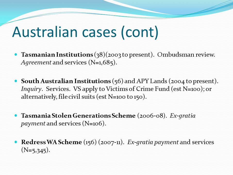 Australian cases (cont) Tasmanian Institutions (38)(2003 to present). Ombudsman review. Agreement and services (N=1,685). South Australian Institution