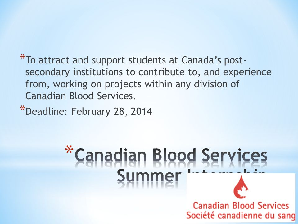 * To attract and support students at Canada's post- secondary institutions to contribute to, and experience from, working on projects within any division of Canadian Blood Services.