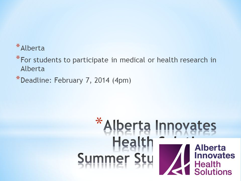 * Alberta * For students to participate in medical or health research in Alberta * Deadline: February 7, 2014 (4pm)