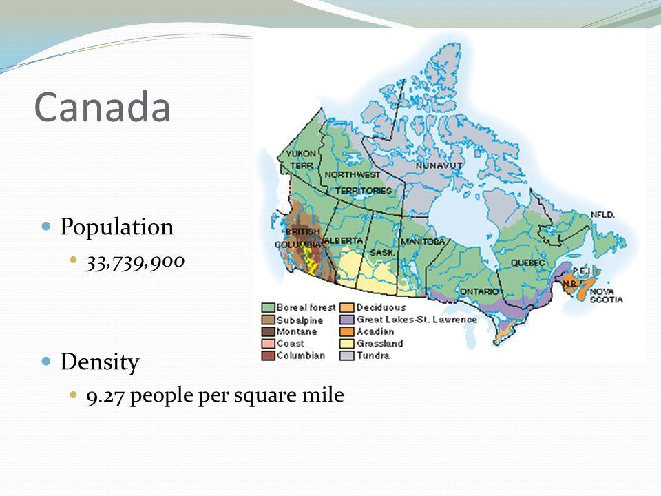 Canada Population 33,739,900 Density 9.27 people per square mile