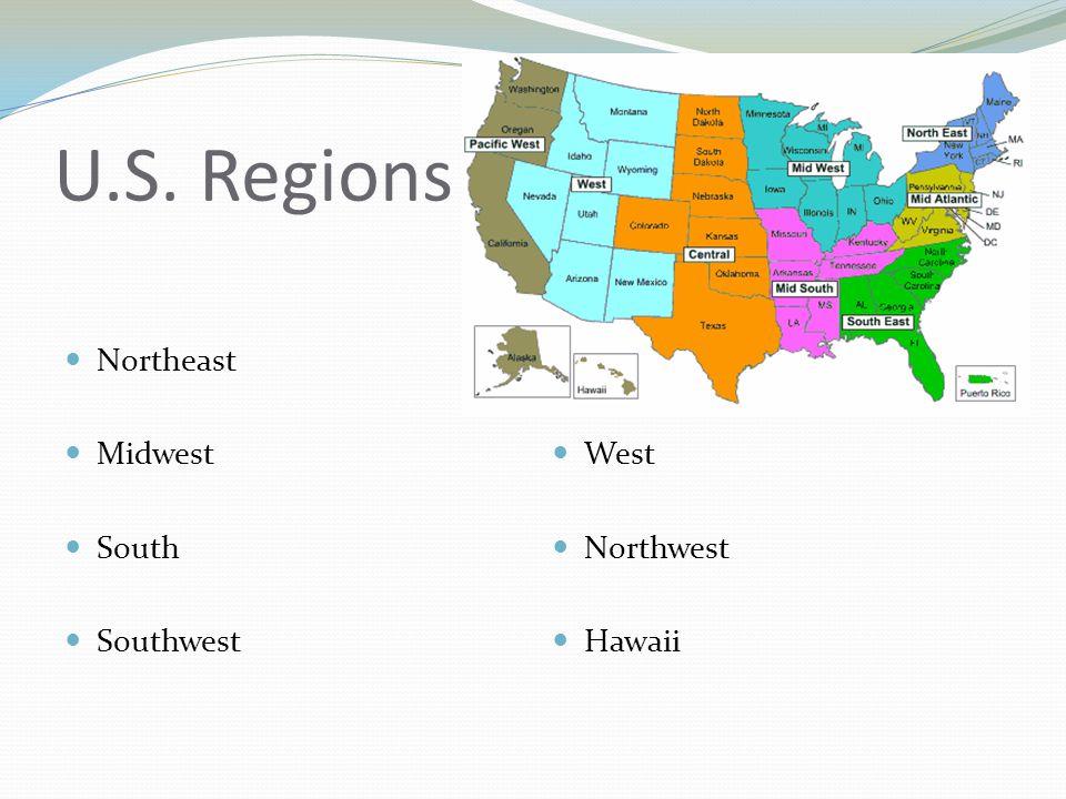U.S. Regions Northeast Midwest South Southwest West Northwest Hawaii