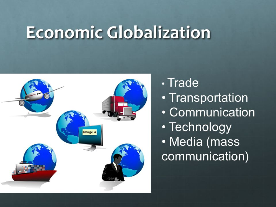 Economic Globalization Trade Transportation Communication Technology Media (mass communication)