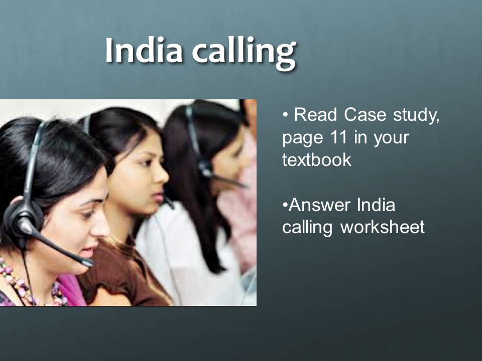 India calling Read Case study, page 11 in your textbook Answer India calling worksheet