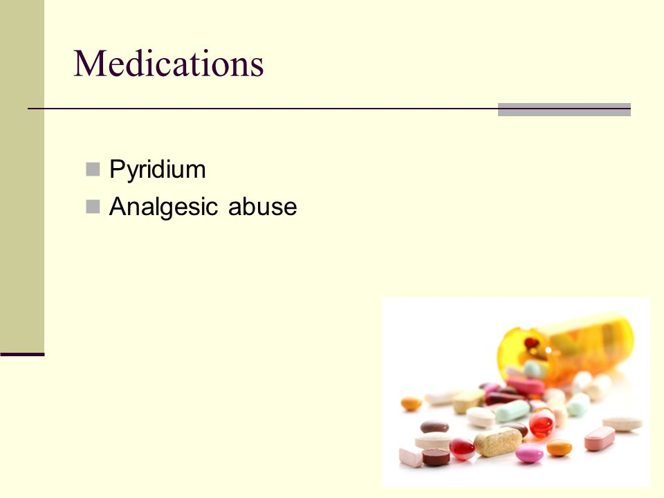 Medications Pyridium Analgesic abuse