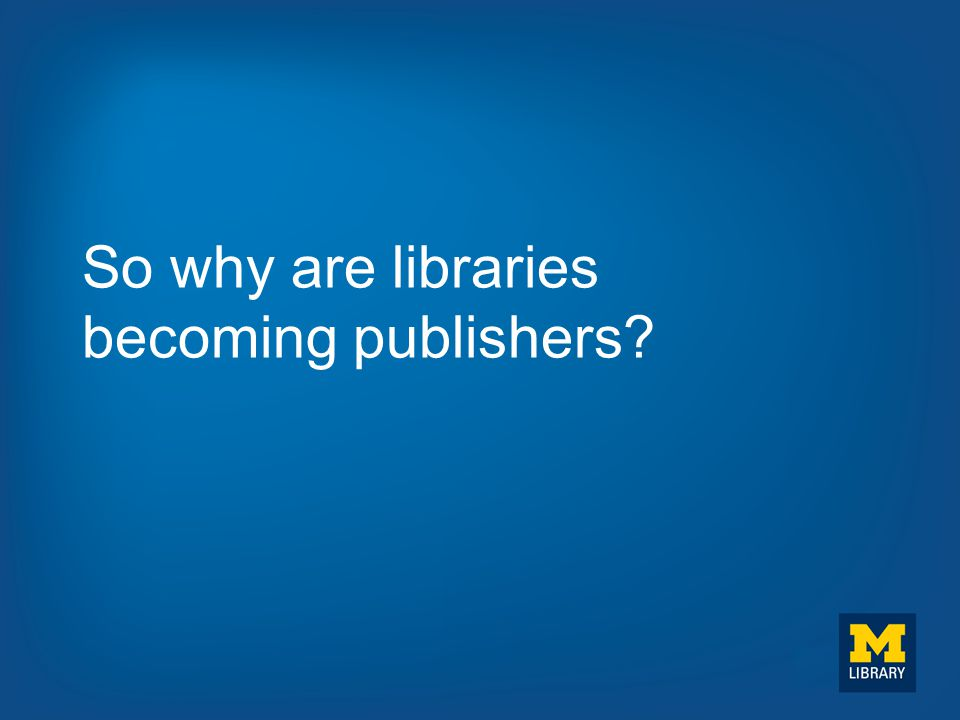So why are libraries becoming publishers?