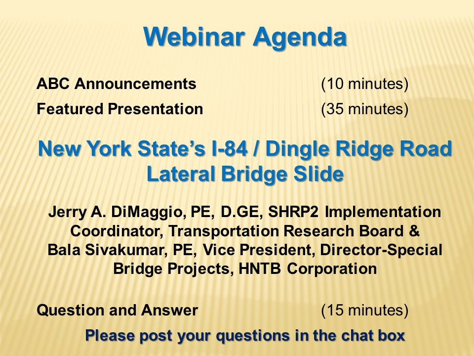 Webinar Agenda ABC Announcements(10 minutes) Featured Presentation (35 minutes) New York State's I-84 / Dingle Ridge Road Lateral Bridge Slide Jerry A
