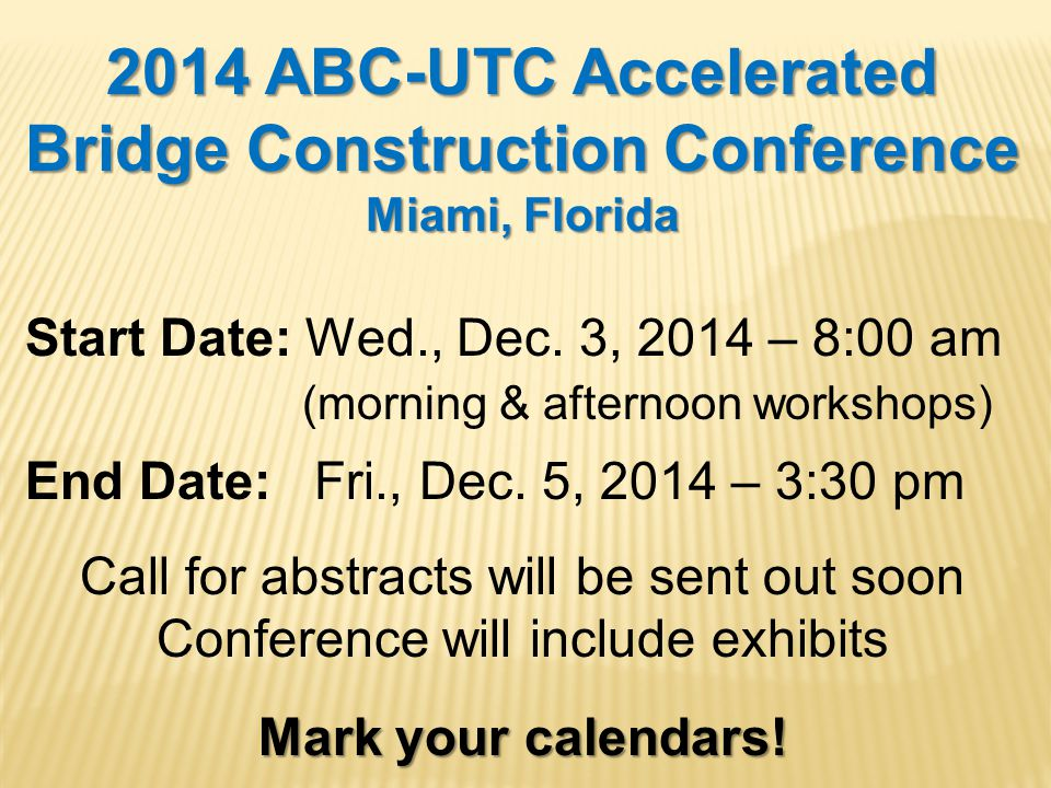 2014 ABC-UTC Accelerated Bridge Construction Conference Miami, Florida Start Date: Wed., Dec. 3, 2014 – 8:00 am (morning & afternoon workshops) End Da