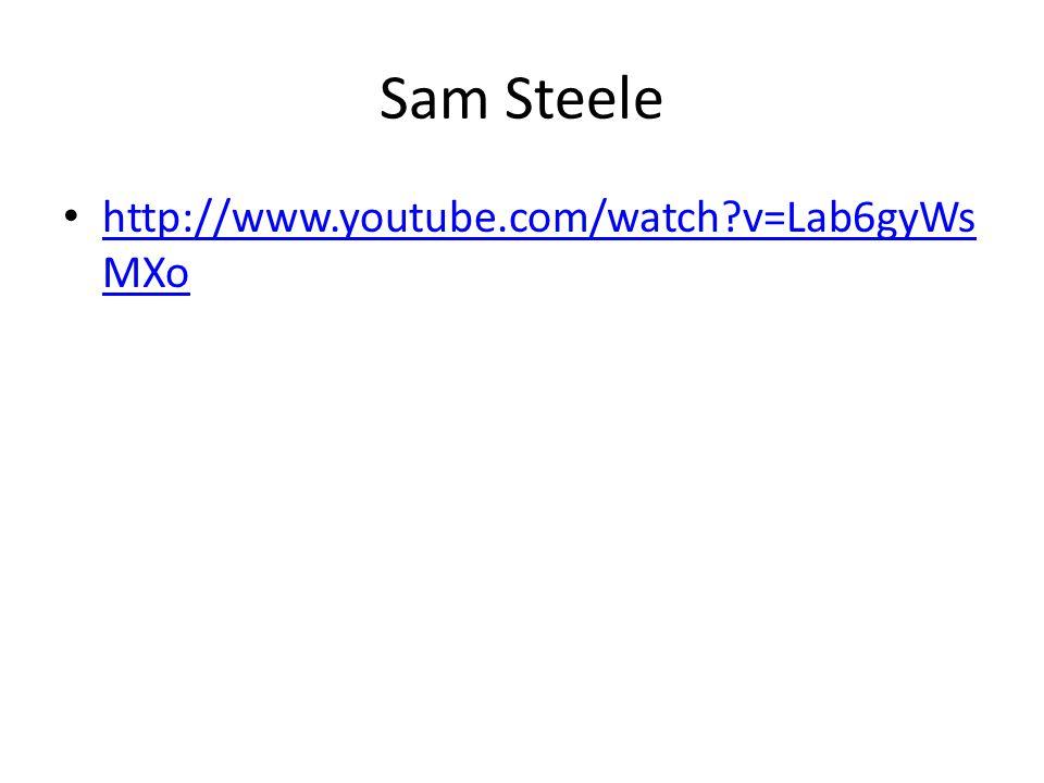 Sam Steele http://www.youtube.com/watch?v=Lab6gyWs MXo http://www.youtube.com/watch?v=Lab6gyWs MXo