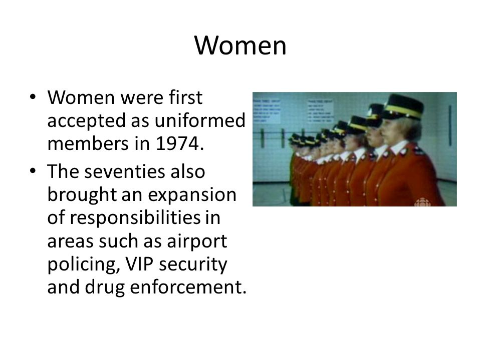 Women Women were first accepted as uniformed members in 1974.