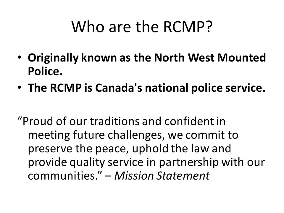 Originally known as the North West Mounted Police.