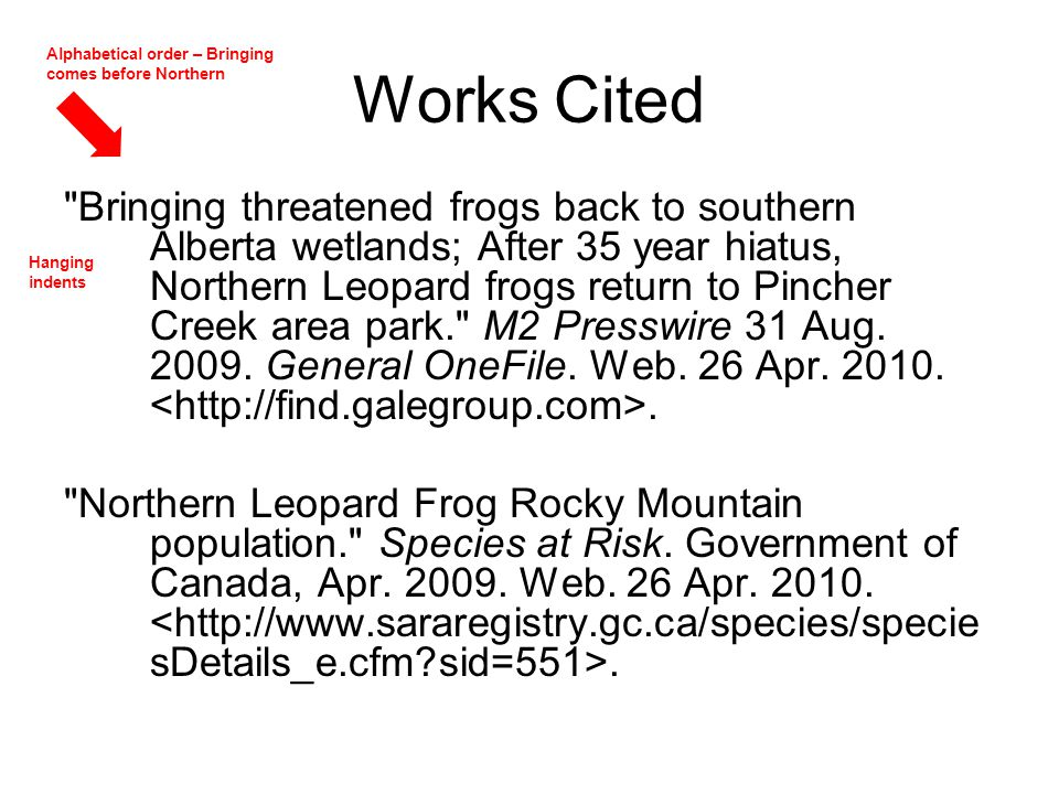 Works Cited Bringing threatened frogs back to southern Alberta wetlands; After 35 year hiatus, Northern Leopard frogs return to Pincher Creek area park. M2 Presswire 31 Aug.