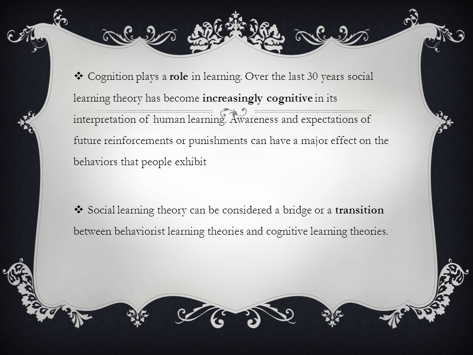  Cognition plays a role in learning.