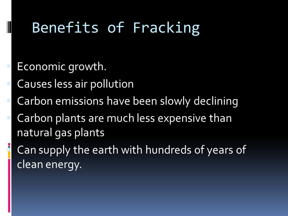 Benefits of Fracking  Economic growth.