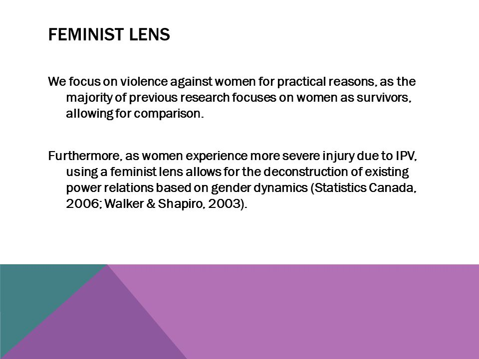 FEMINIST LENS We focus on violence against women for practical reasons, as the majority of previous research focuses on women as survivors, allowing for comparison.