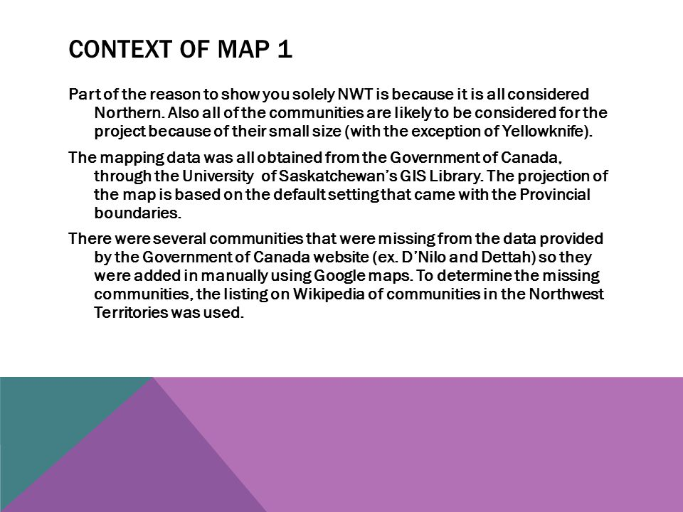 CONTEXT OF MAP 1 Part of the reason to show you solely NWT is because it is all considered Northern.