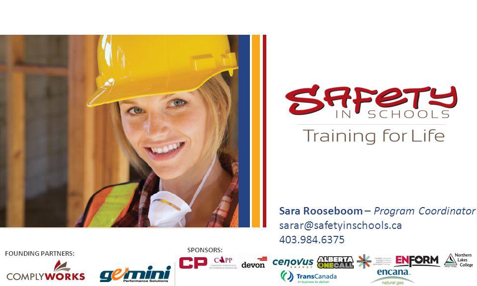 Sara Rooseboom – Program Coordinator sarar@safetyinschools.ca 403.984.6375 FOUNDING PARTNERS: SPONSORS: