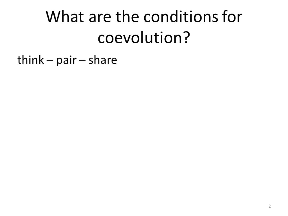 Necessary conditions 1)Two or more interacting species exist in the same place and at the same time 3