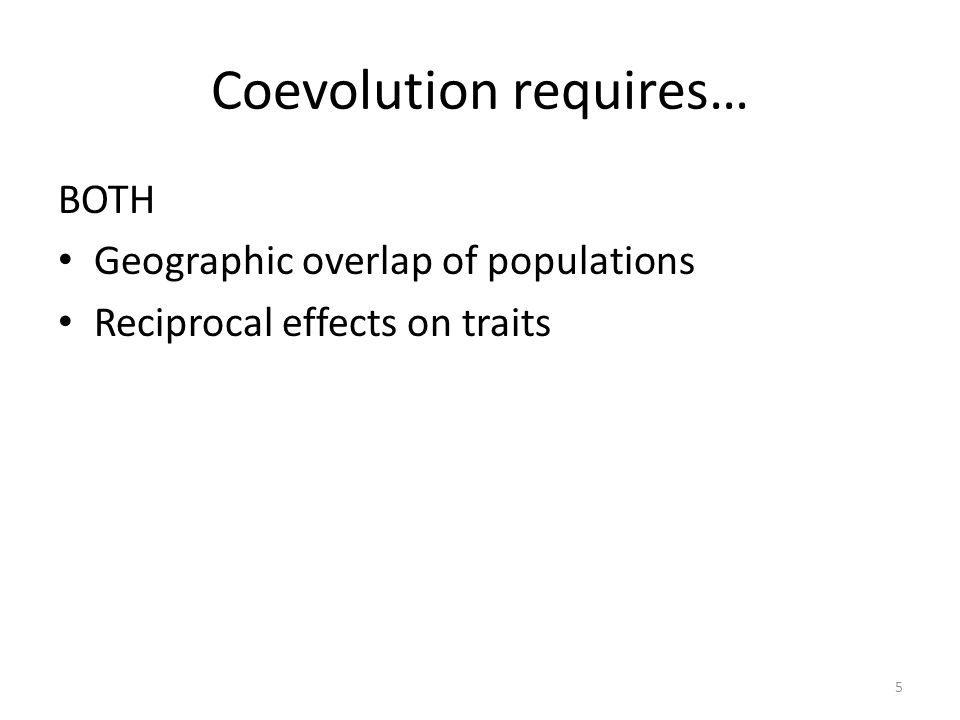 Coevolution requires… BOTH Geographic overlap of populations Reciprocal effects on traits 5