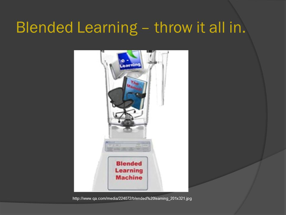 Blended Learning – throw it all in. http://www.qa.com/media/224072/blended%20learning_201x321.jpg