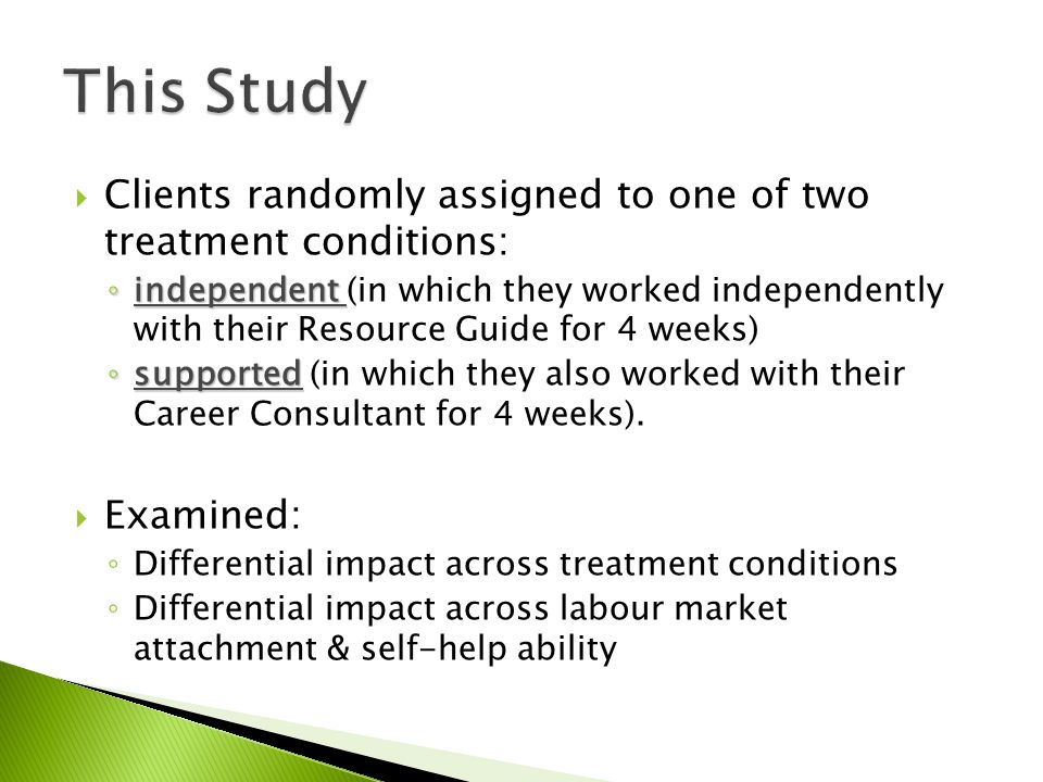  Clients randomly assigned to one of two treatment conditions: ◦ independent ◦ independent (in which they worked independently with their Resource Gu