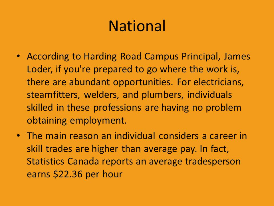National According to Harding Road Campus Principal, James Loder, if you're prepared to go where the work is, there are abundant opportunities. For el
