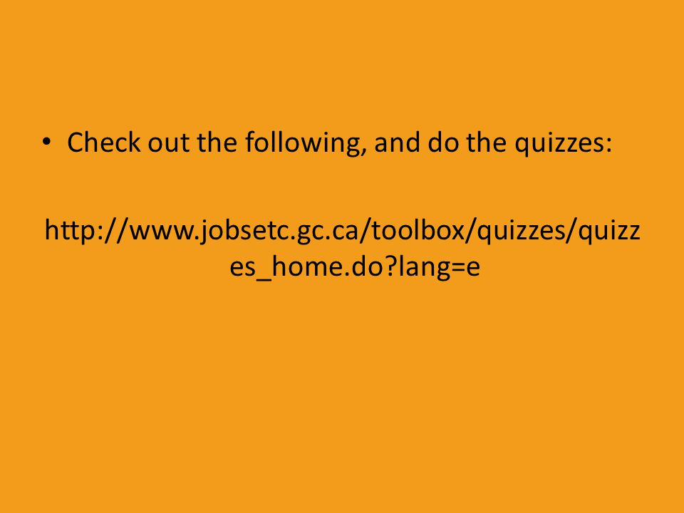 Check out the following, and do the quizzes: http://www.jobsetc.gc.ca/toolbox/quizzes/quizz es_home.do?lang=e