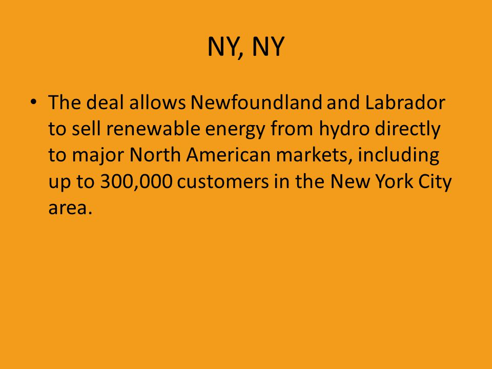 NY, NY The deal allows Newfoundland and Labrador to sell renewable energy from hydro directly to major North American markets, including up to 300,000