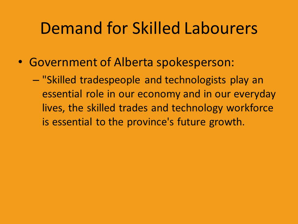 Demand for Skilled Labourers Government of Alberta spokesperson: –