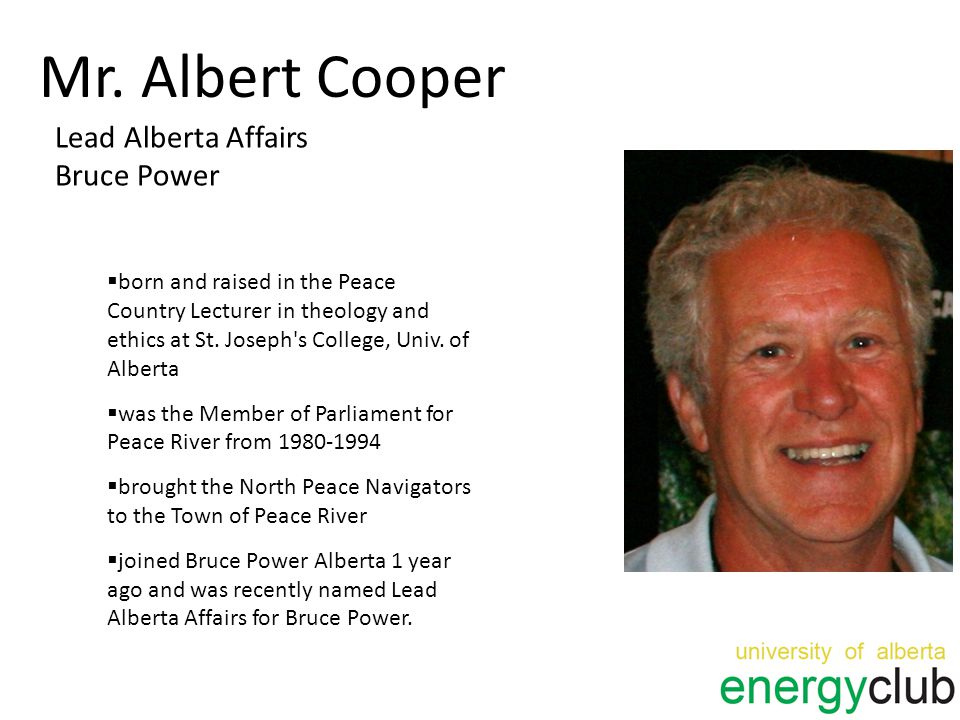 Mr. Albert Cooper Lead Alberta Affairs Bruce Power  born and raised in the Peace Country Lecturer in theology and ethics at St. Joseph's College, Uni