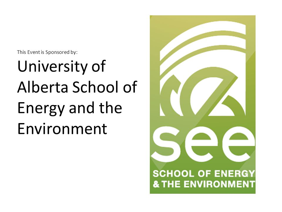 This Event is Sponsored by: University of Alberta School of Energy and the Environment